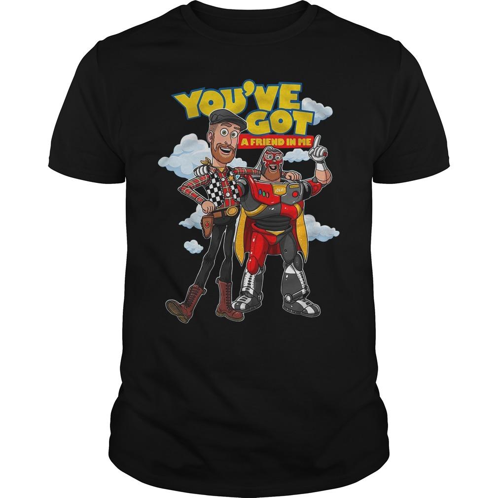You've Got A Friend In Me Shirt