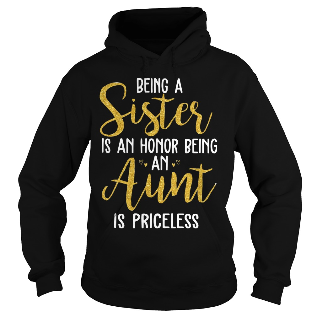 Being A Sister Is An Honor Being An Aunt Is Priceless Shirt hoodie