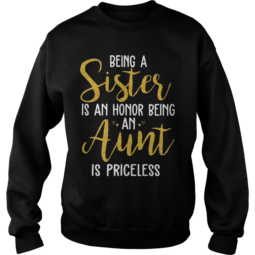 Being A Sister Is An Honor Being An Aunt Is Priceless Shirt sweater