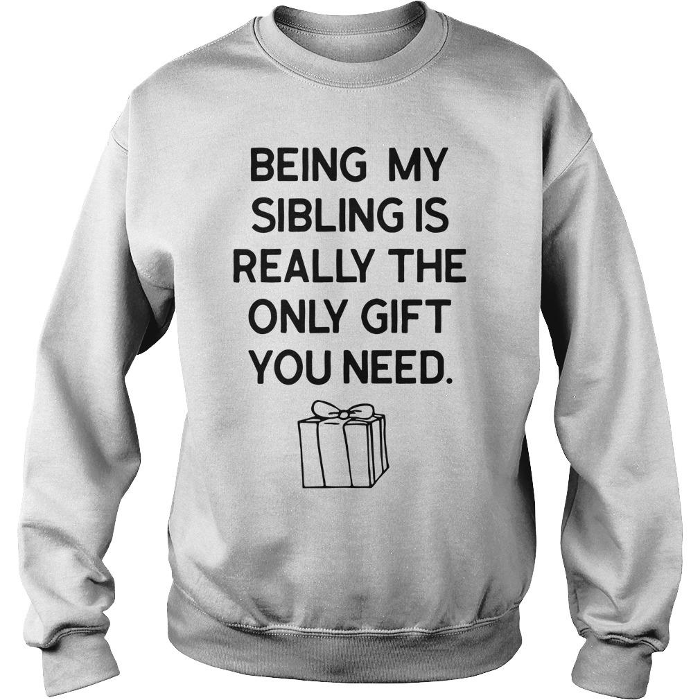 Being My Sibling Is Really The Only Gift You Need Shirt sweater