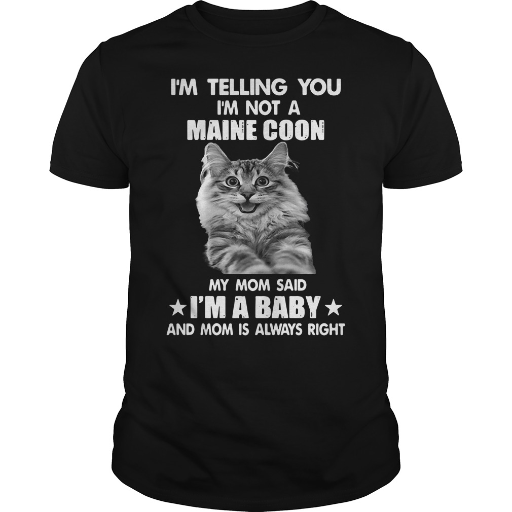 Cat I'm Telling You I'm Not A Maine Coon Shirt