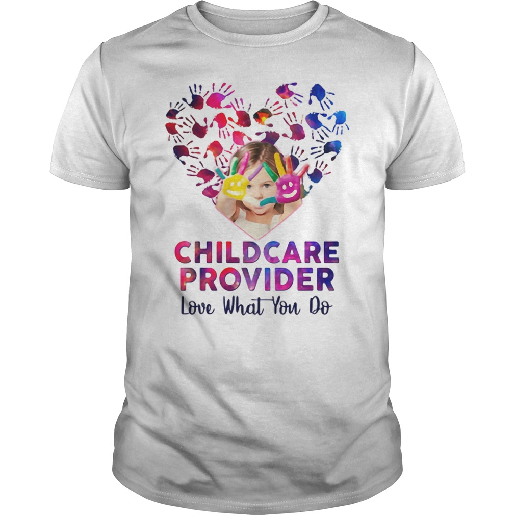 Childcare Provider Love What You Do Shirt