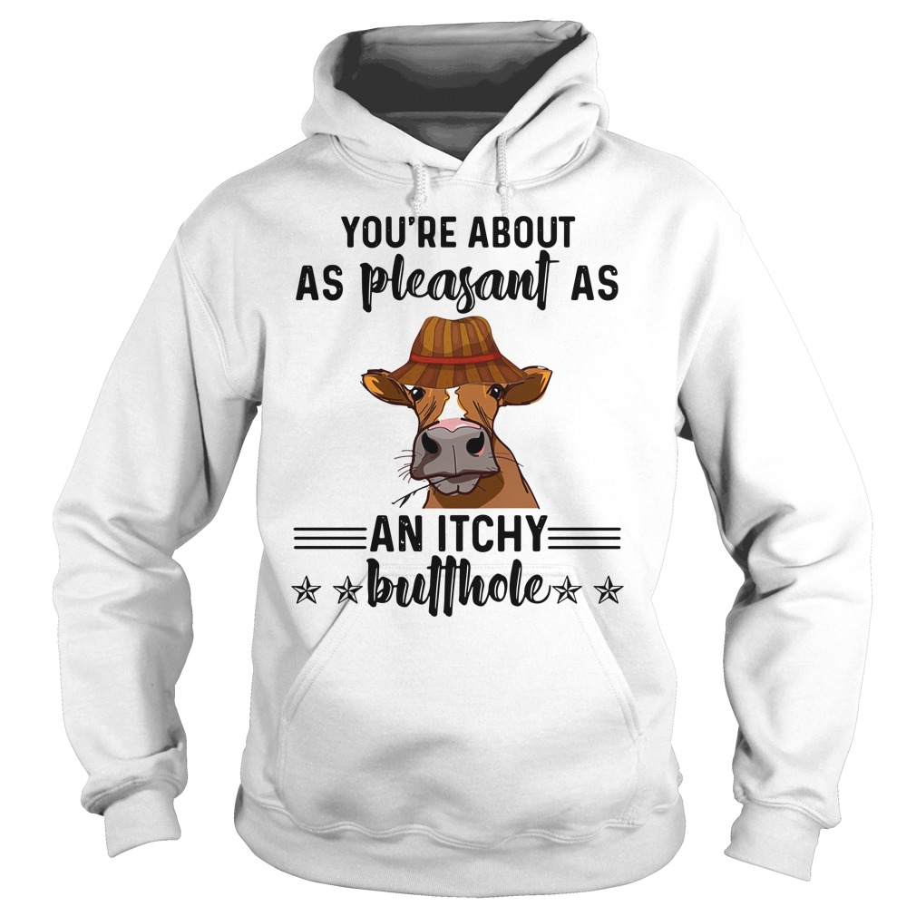 Cow You're About As Pleasant As Shirt hoodie