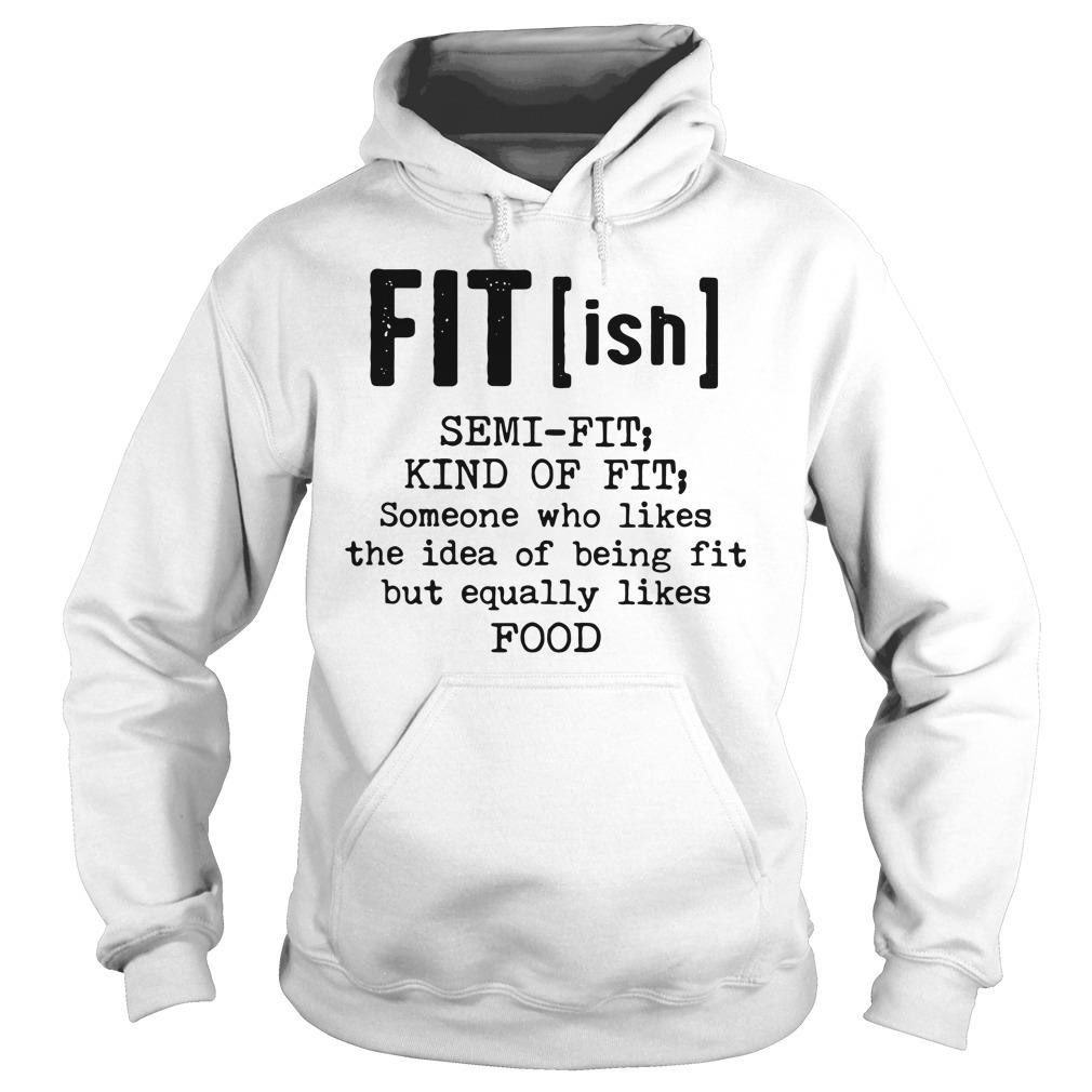 Fit(ish) Semi fit Kind of fit Someone who likes the idea of being fit but equally likes food shirt hoodie