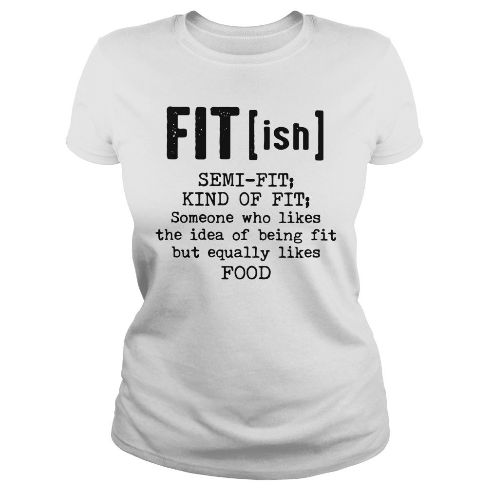 Fit(ish) Semi fit Kind of fit Someone who likes the idea of being fit but equally likes food shirt ladies tee