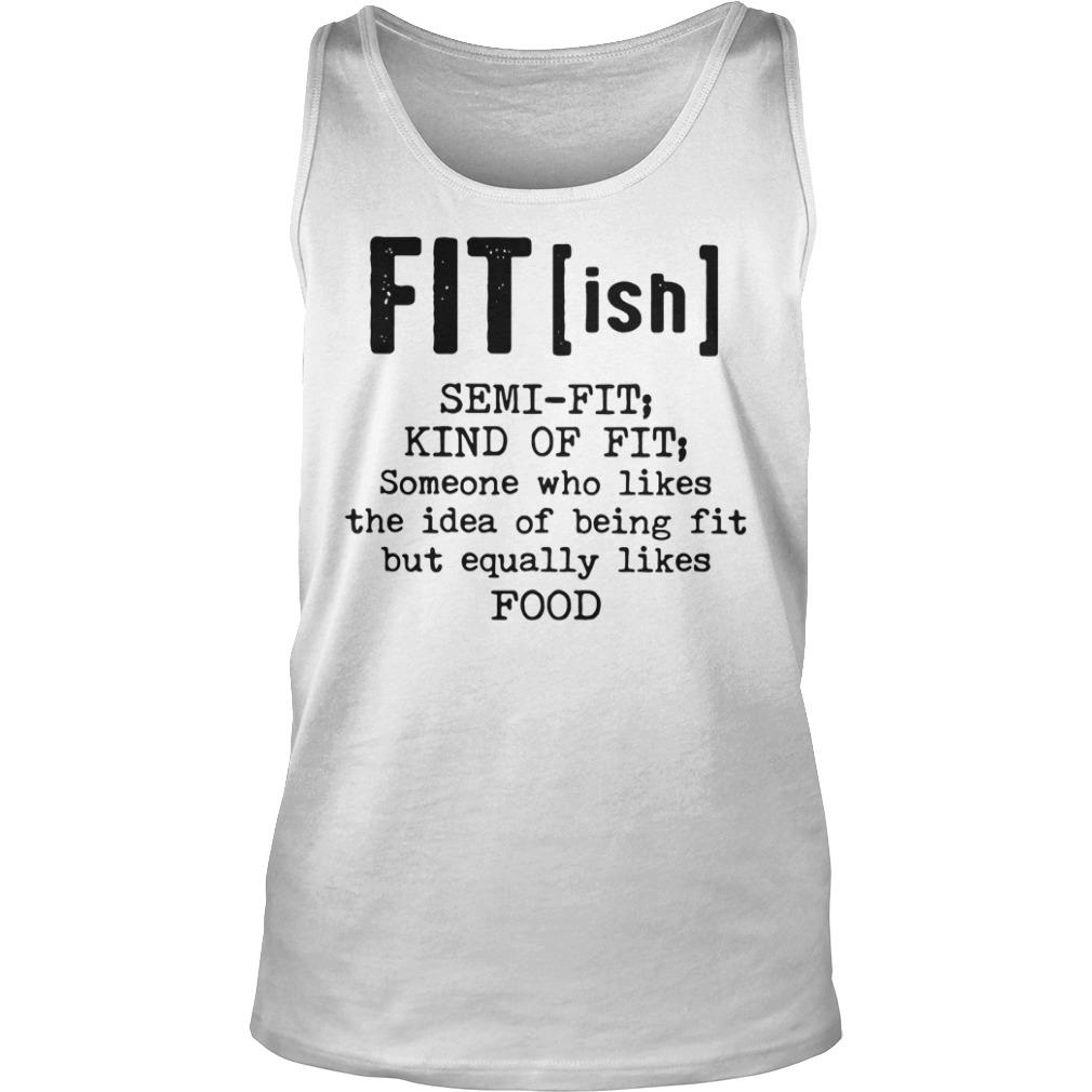 Fit(ish) Semi fit Kind of fit Someone who likes the idea of being fit but equally likes food shirt tank top