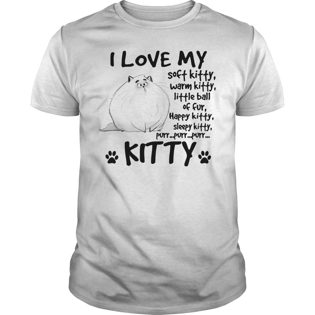 I Love My Soft Kitty Warm Kitty Little Ball Of Fur Shirt