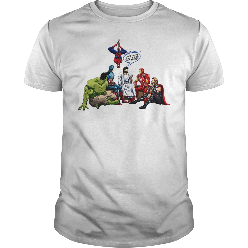 Jesus And Avenger Superheroes And That's How I Saved The World Shirt