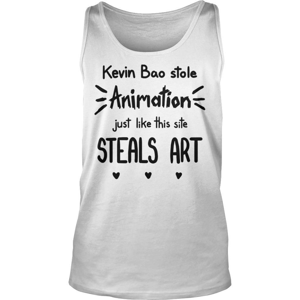 Kevin Bao Stole Animation Just Like This Site Steals Art Shirt tank top