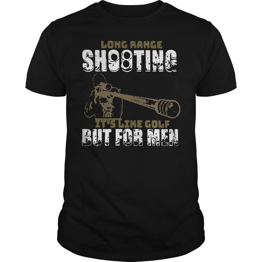 Long Range Shooting It's Like Golf But For Men Shirt
