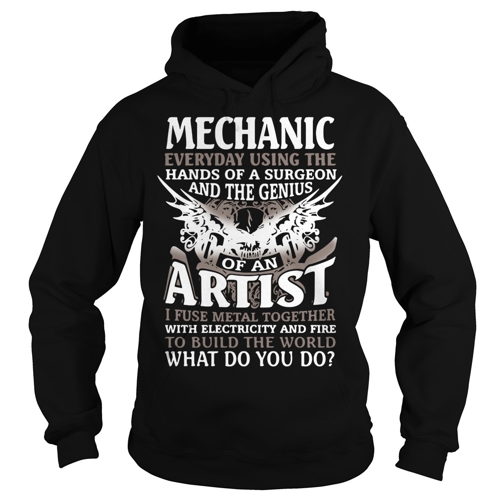 Mechanic Everyday Using The Hands Of A Surgeon And The Genius Shirt hoodie