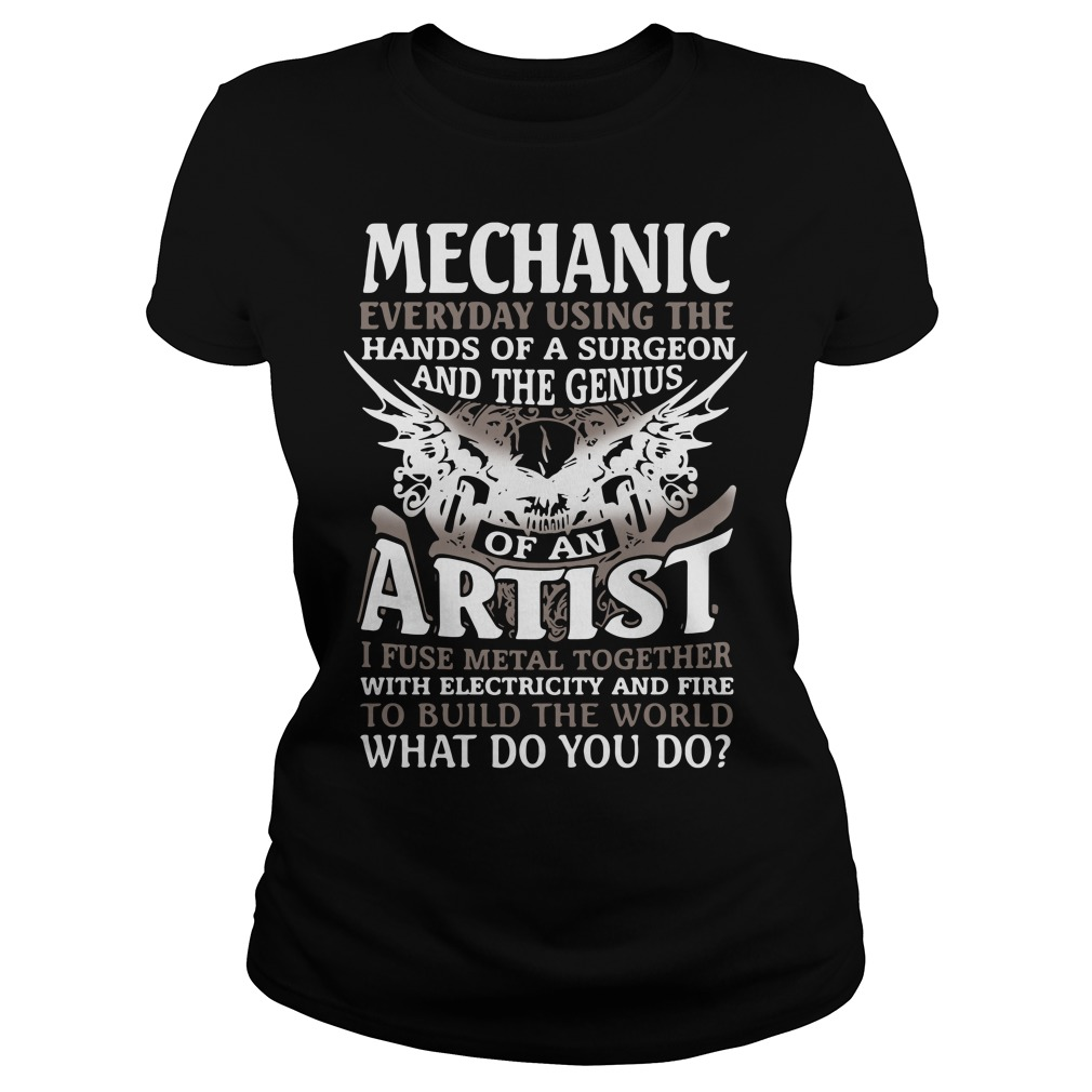 Mechanic Everyday Using The Hands Of A Surgeon And The Genius Shirt ladies tee
