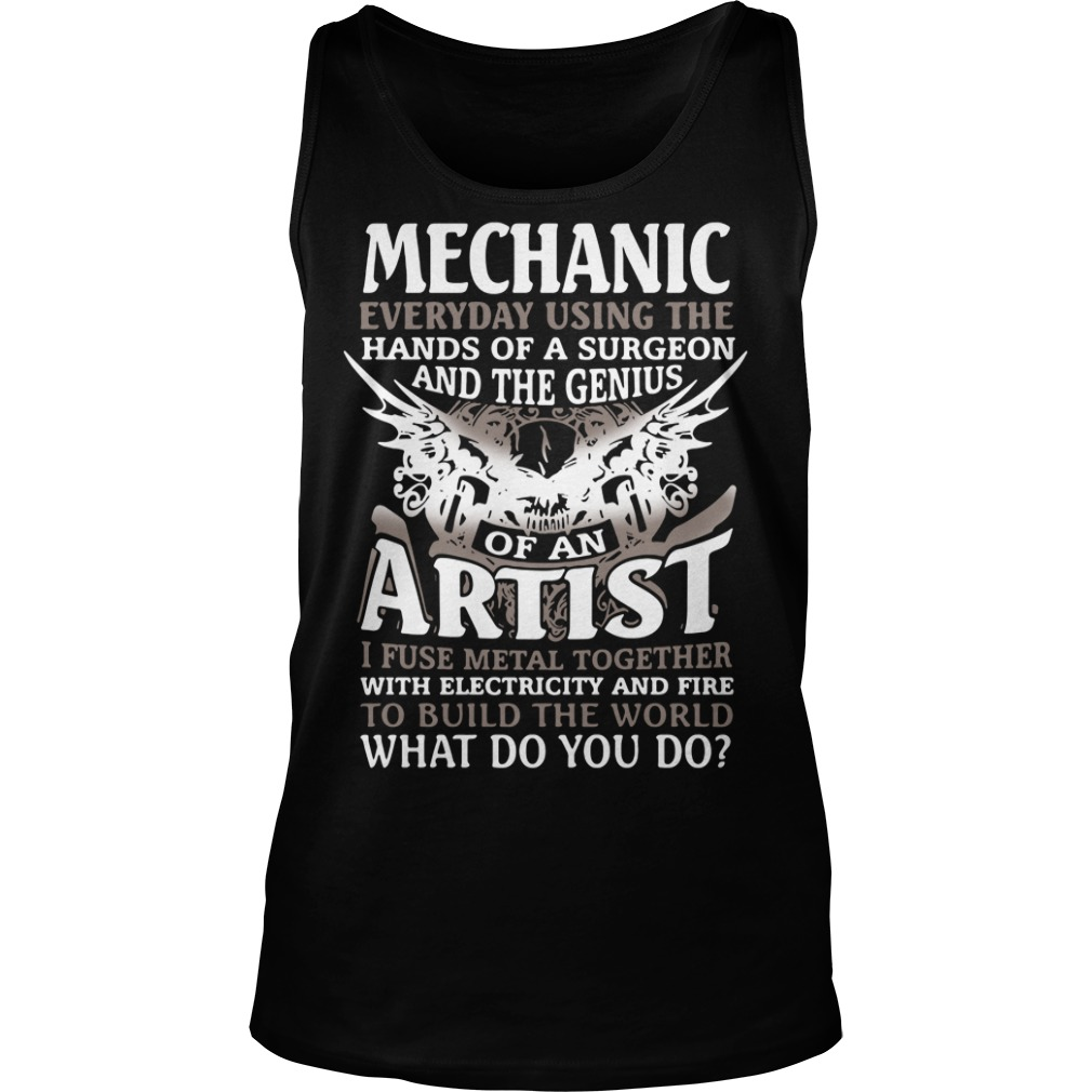 Mechanic Everyday Using The Hands Of A Surgeon And The Genius Shirt tank top
