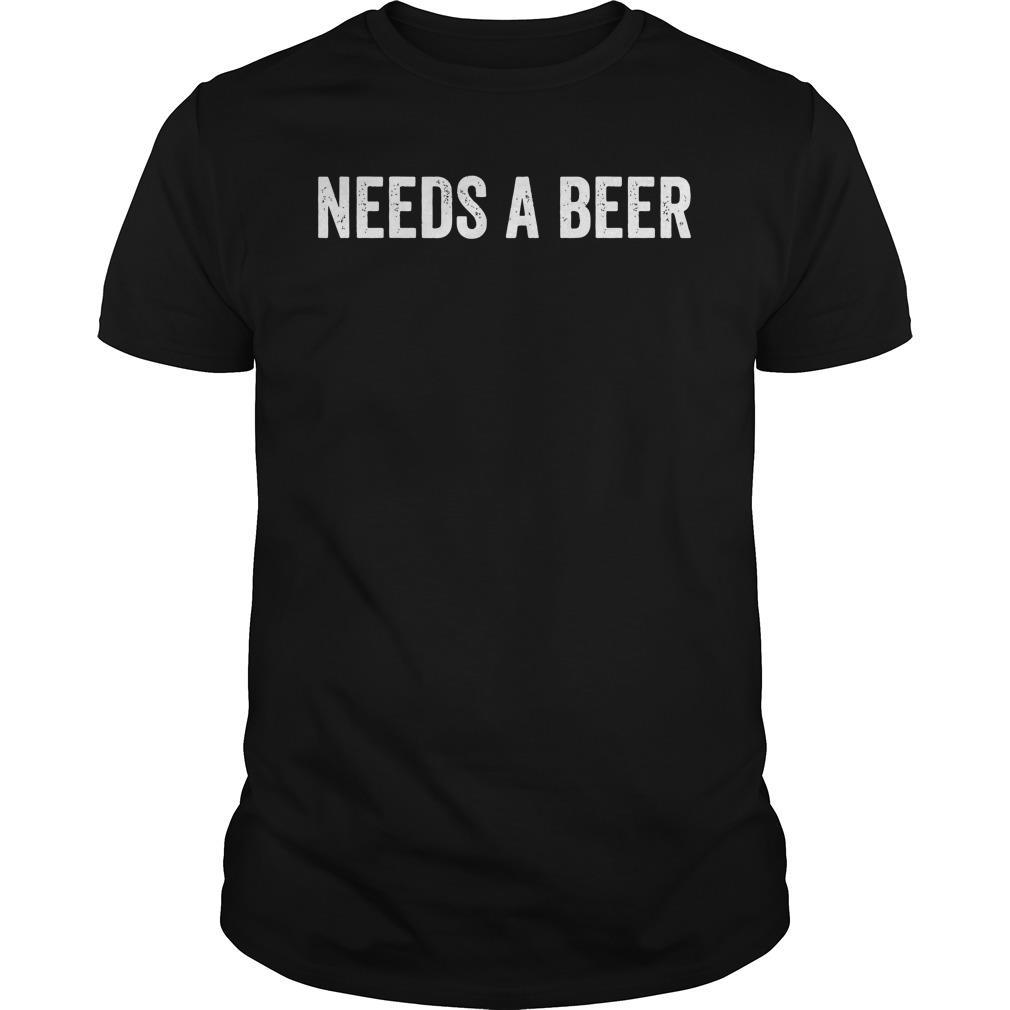 Needs A Beer Shirt