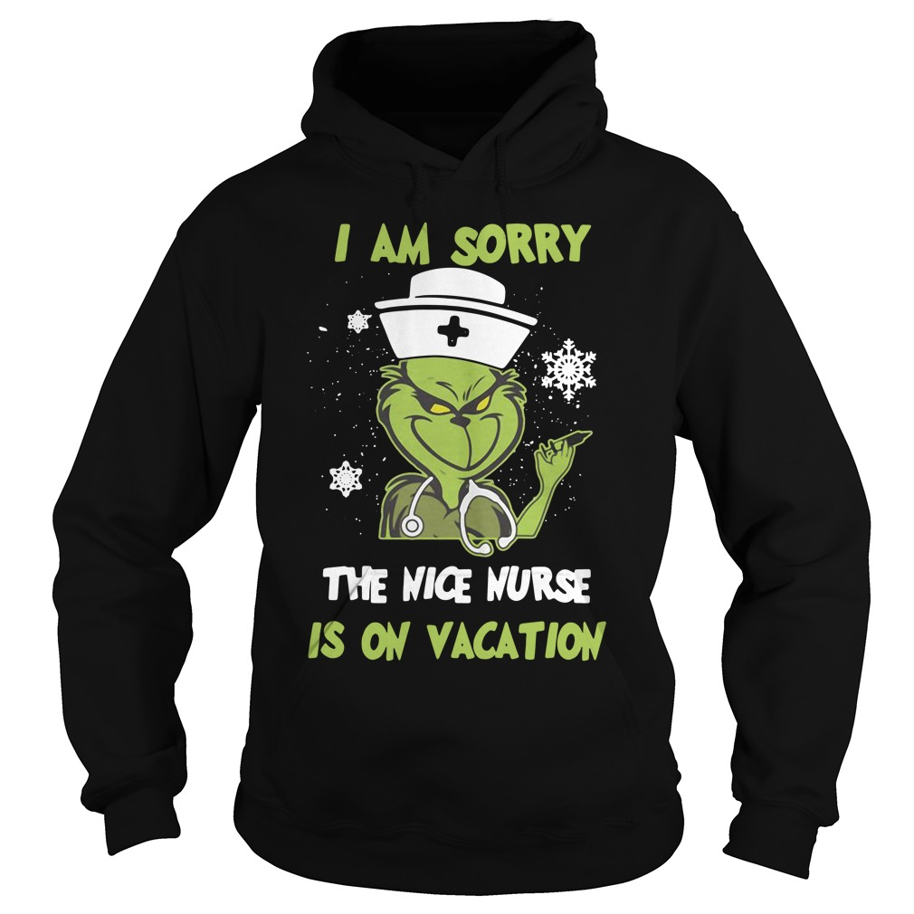 Nursing Grinch I Am Sorry The Nice Nurse Is On Vacation Shirt hoodie