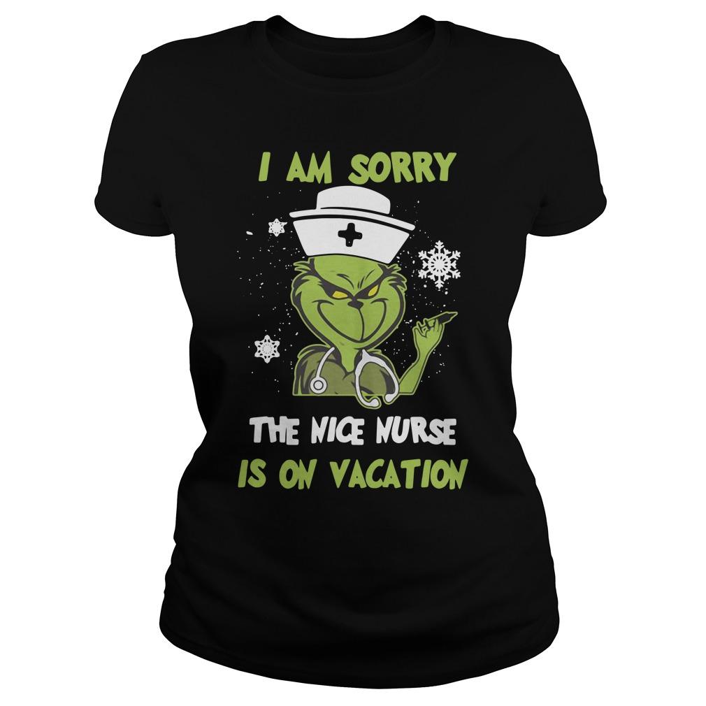 Nursing Grinch I Am Sorry The Nice Nurse Is On Vacation Shirt ladies tee