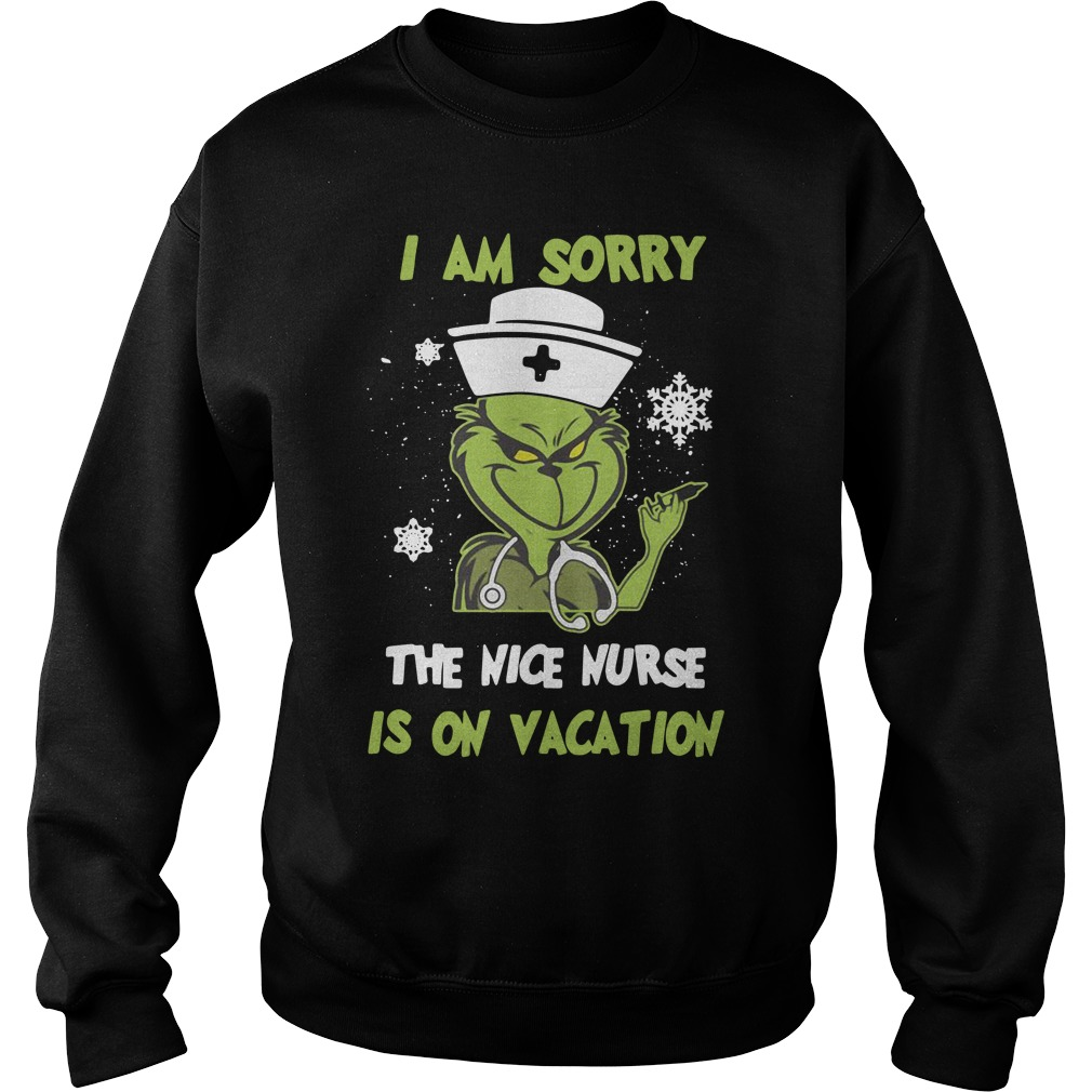 Nursing Grinch I Am Sorry The Nice Nurse Is On Vacation Shirt sweater