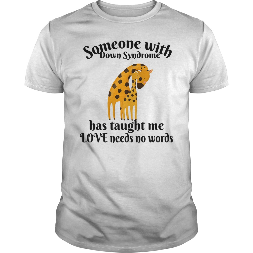 Someone With Down Syndrome Has Taught Me Love Needs No Words Shirt