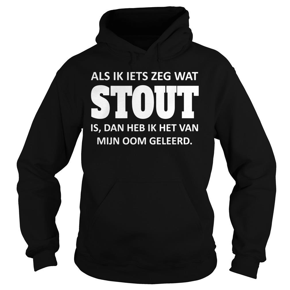 Als Ik Iets Zeg Wat Stout Shirt hoodie