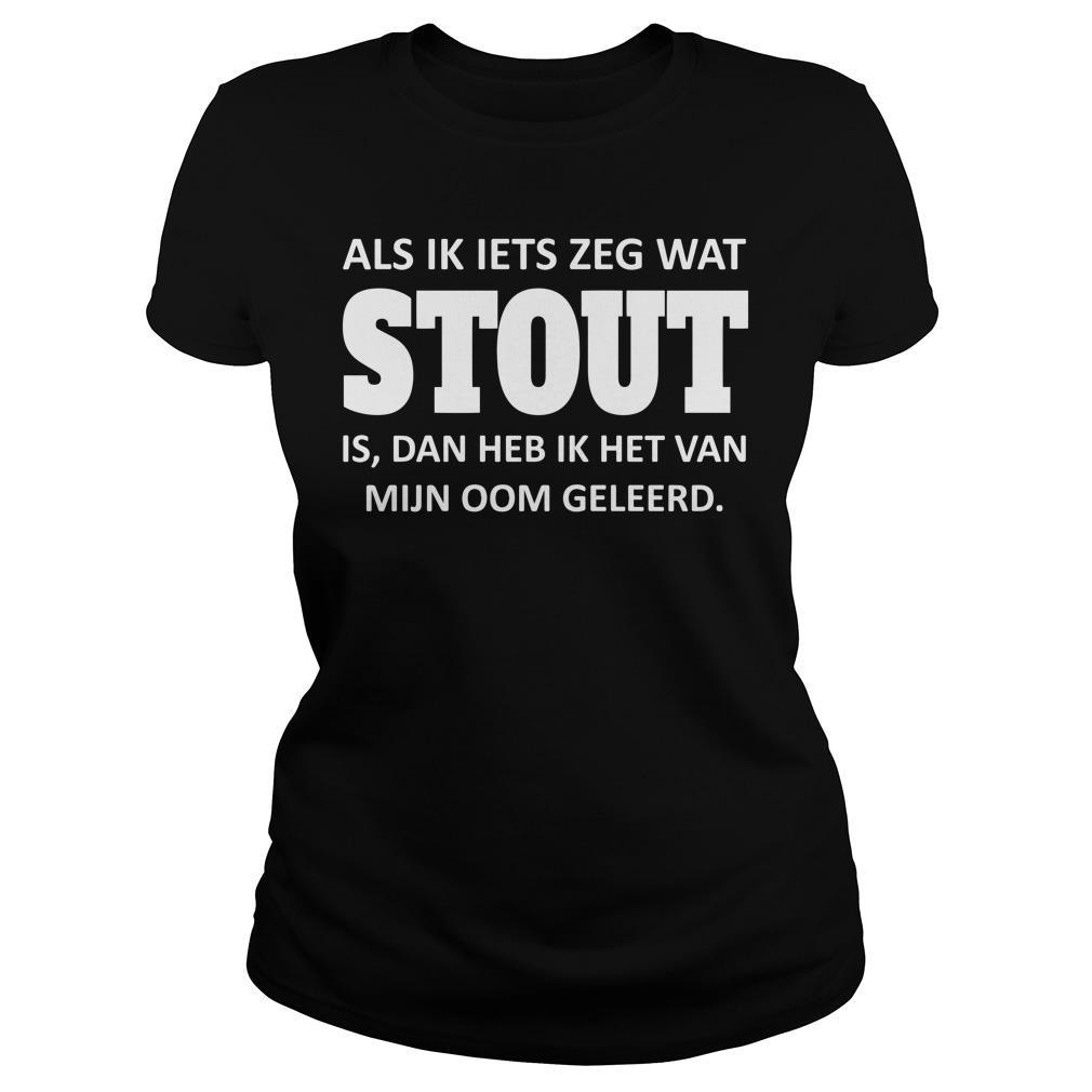 Als Ik Iets Zeg Wat Stout Shirt ladies tee