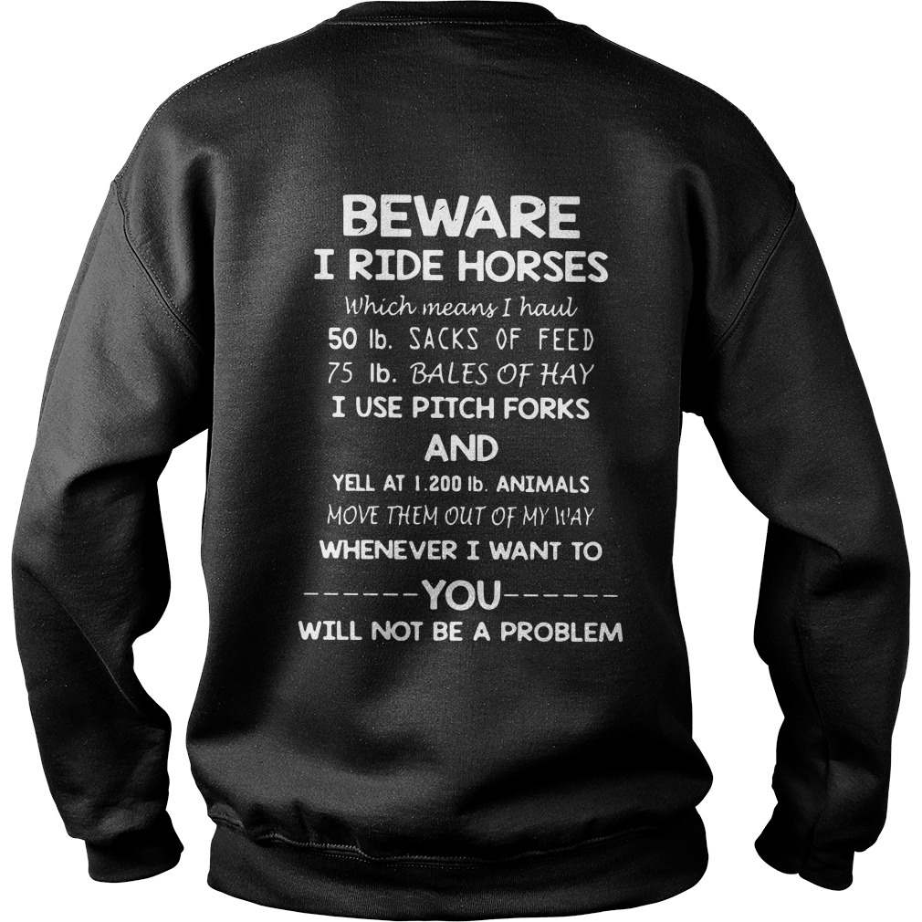 Beware I Ride Horses Shirt sweater