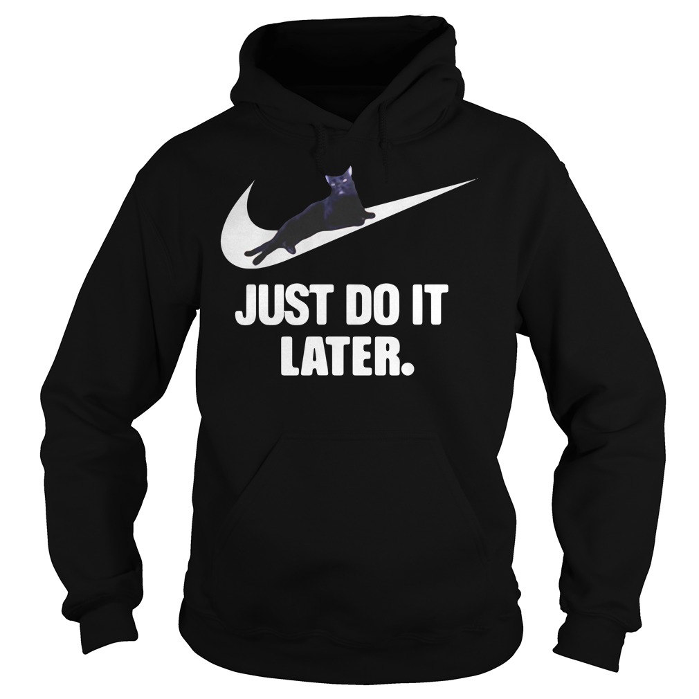 Black Cat Just Do It Later Shirt hoodie