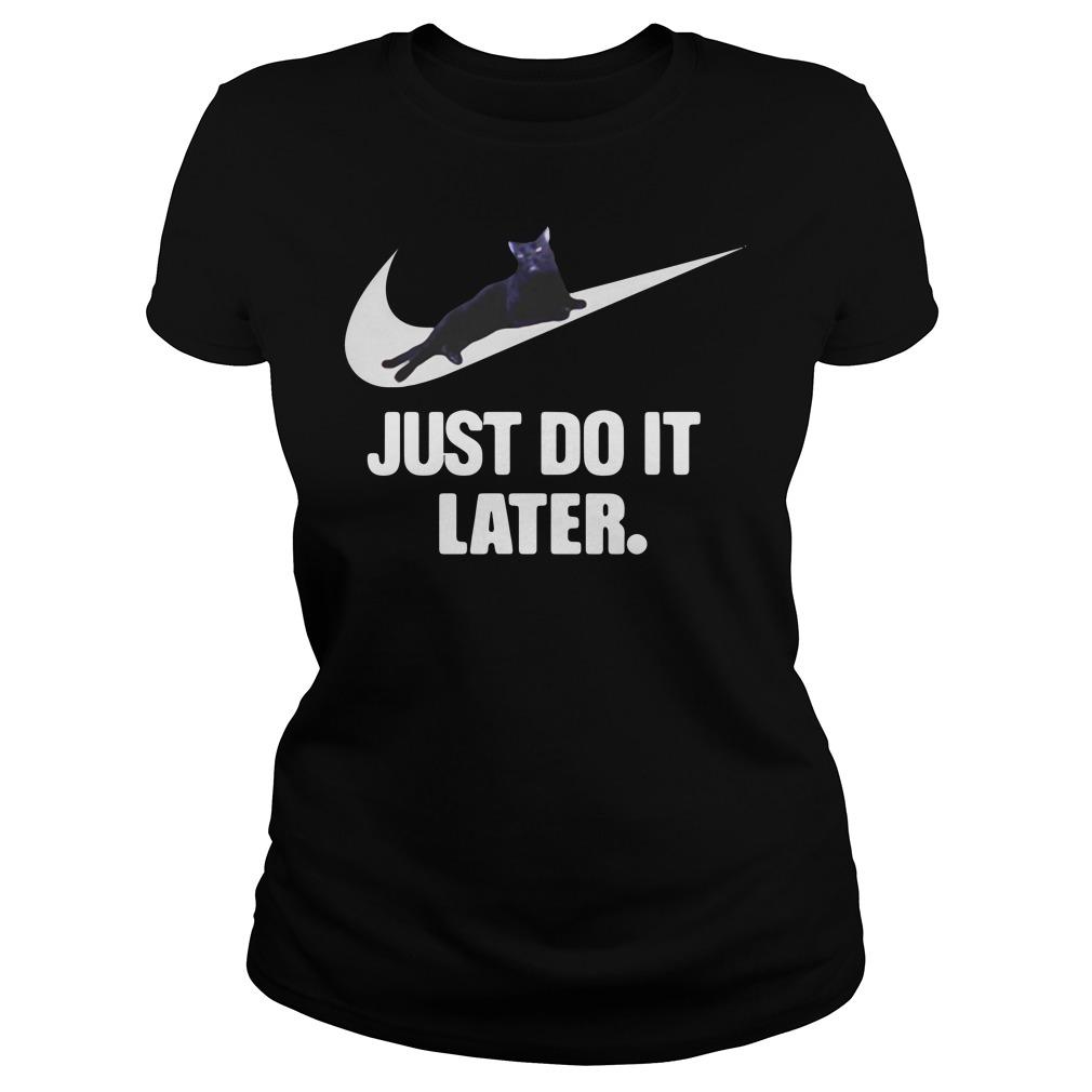 Black Cat Just Do It Later Shirt ladies tee