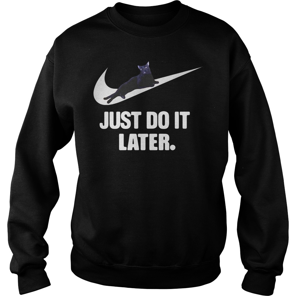 Black Cat Just Do It Later Shirt sweater