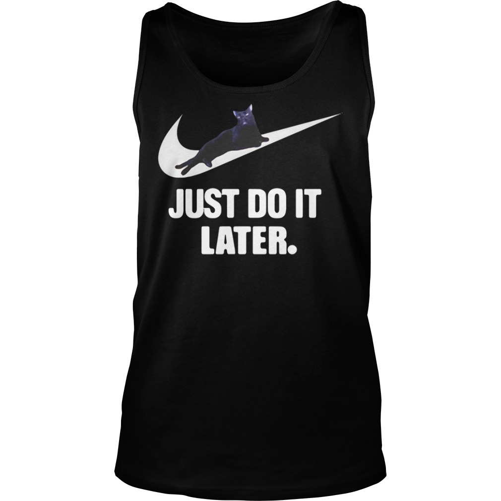 Black Cat Just Do It Later Shirt tank top