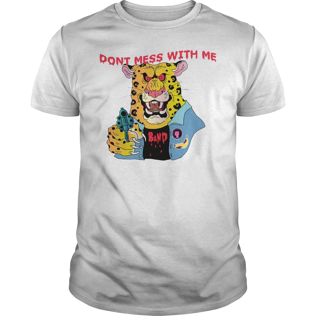 Don't Mess With Me Shirt