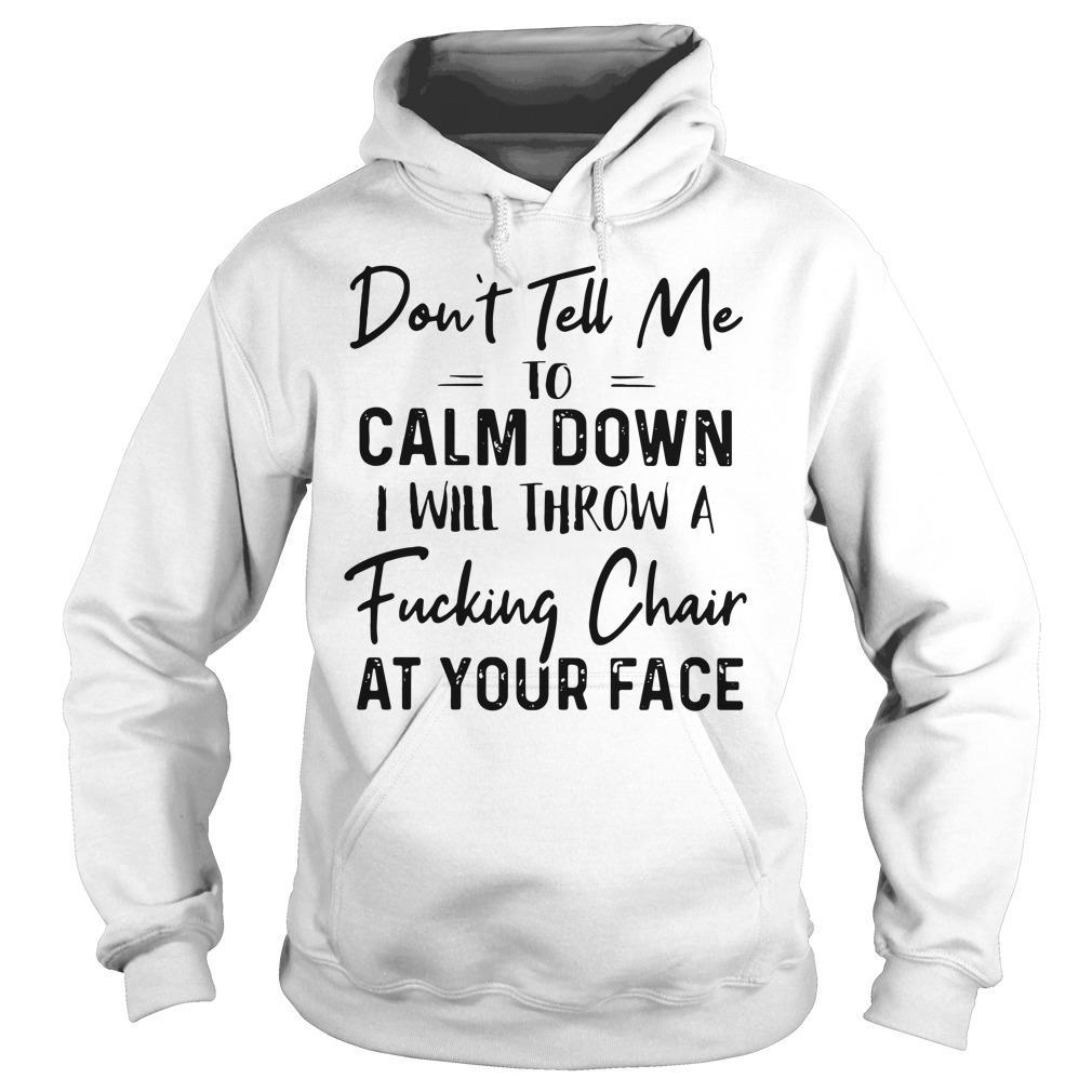 Don't Tell Me To Calm Down Shirt hoodie