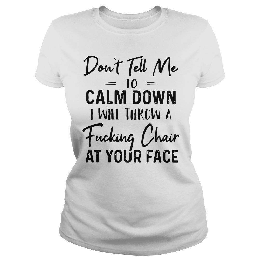 Don't Tell Me To Calm Down Shirt ladies tee