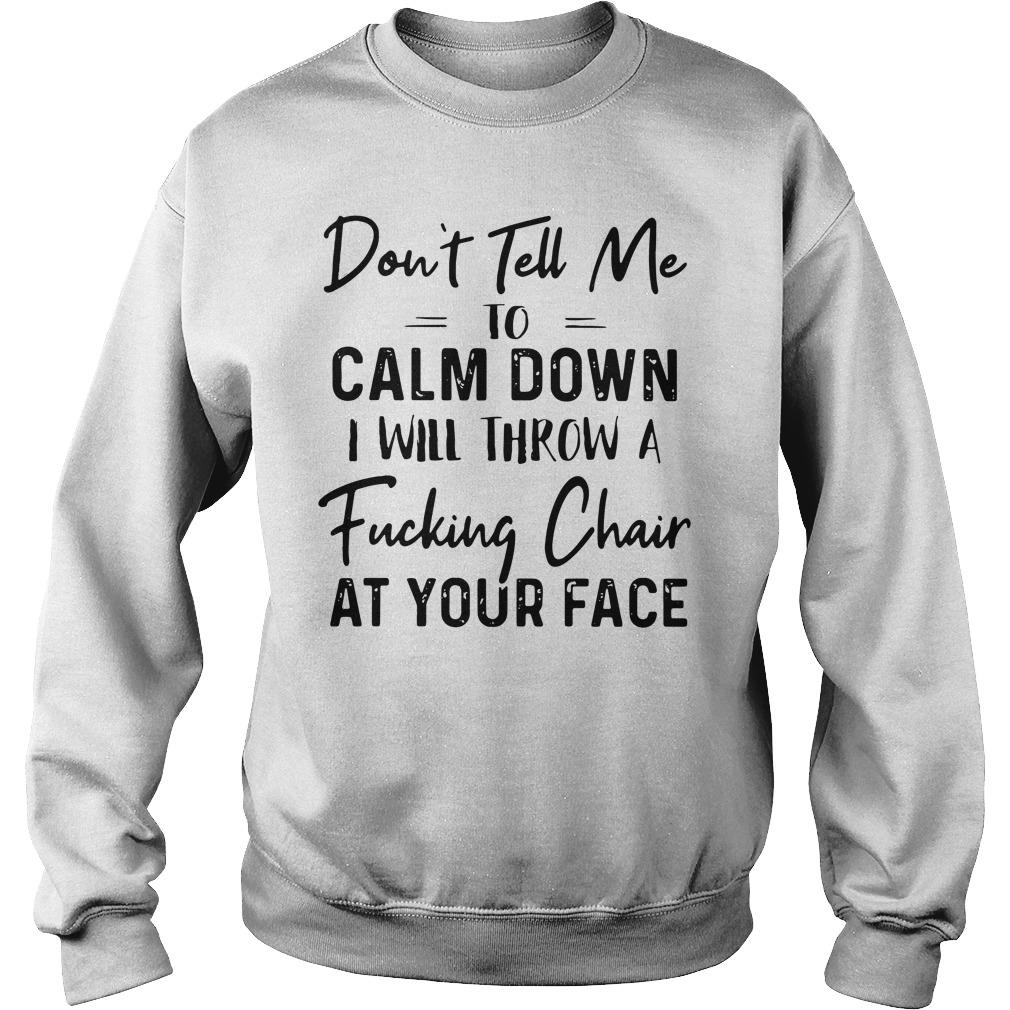 Don't Tell Me To Calm Down Shirt sweater