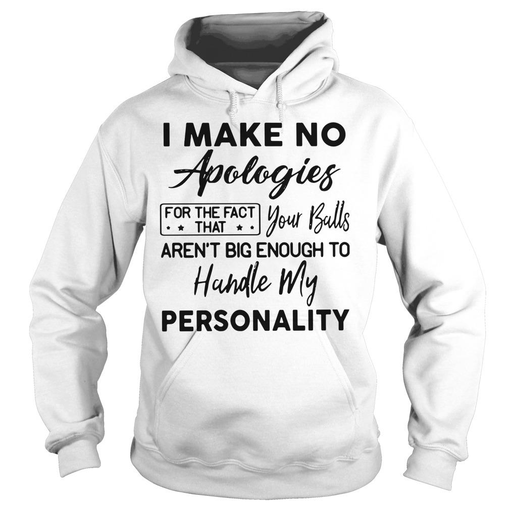 I Make No Apologies Your Balls Aren't Big Enough To Handle My Personality Shirt hoodie