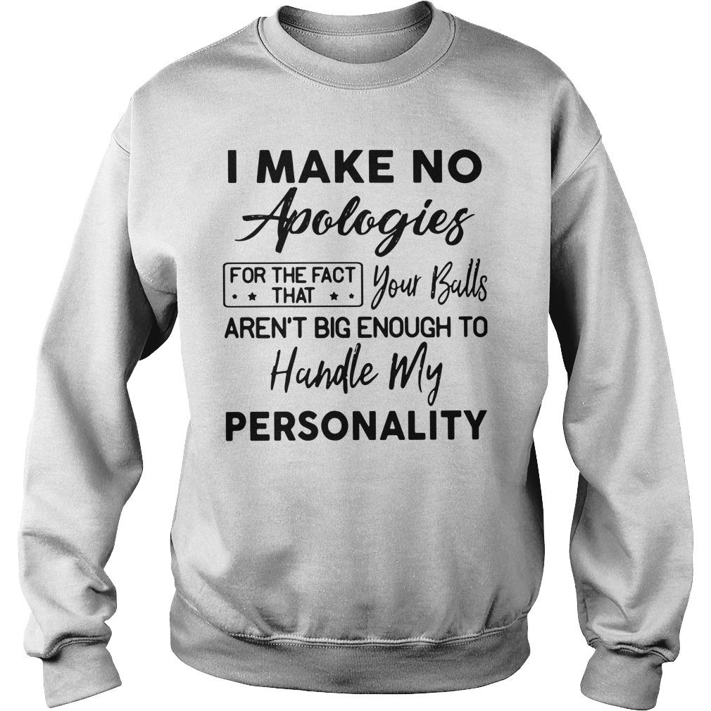 I Make No Apologies Your Balls Aren't Big Enough To Handle My Personality Shirt sweater
