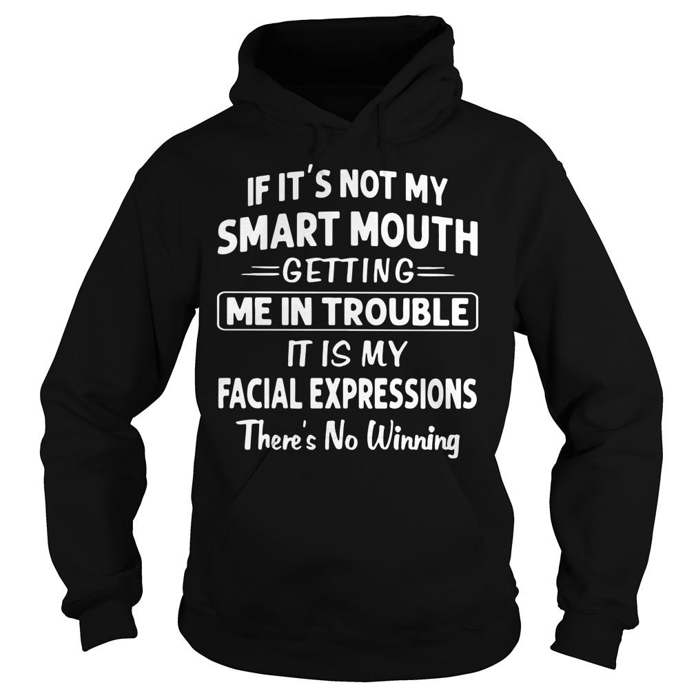 If It's Not My Smart Mouth Getting Me In Trouble Shirt hoodie