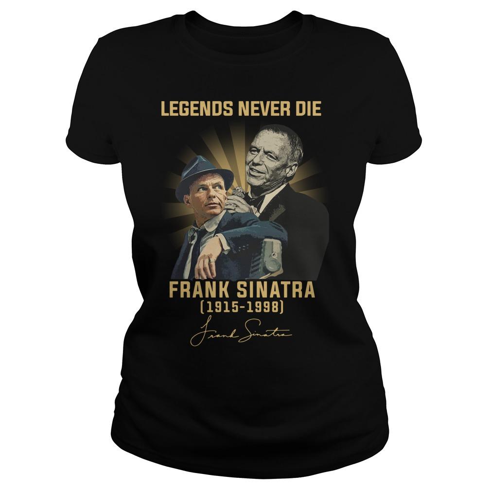 Legends Never Die Frank Sinatra 1915 1998 Signature Shirt ladies tee