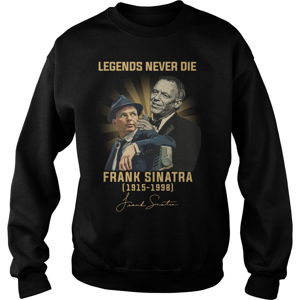 Legends Never Die Frank Sinatra 1915 1998 Signature Shirt sweater