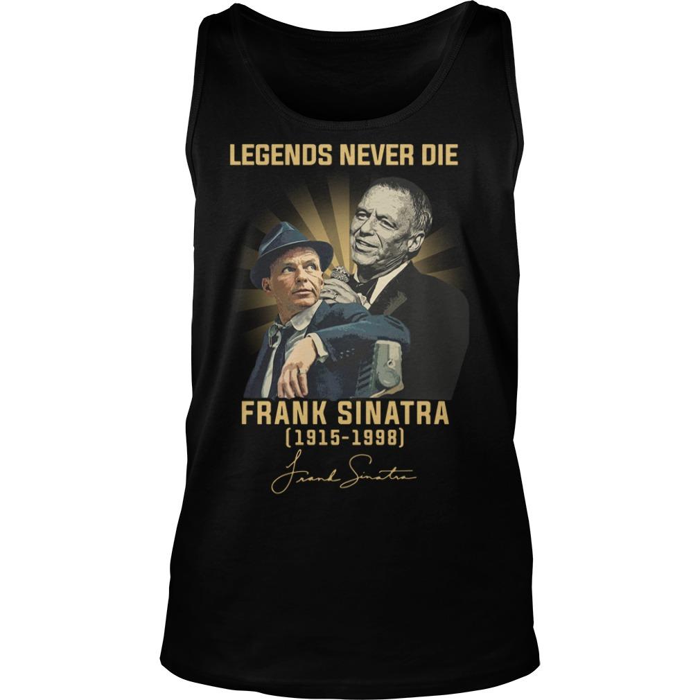 Legends Never Die Frank Sinatra 1915 1998 Signature Shirt tank top