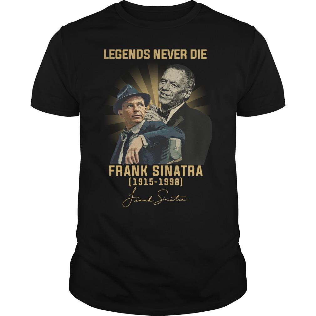 Legends Never Die Frank Sinatra 1915 1998 Signature Shirt