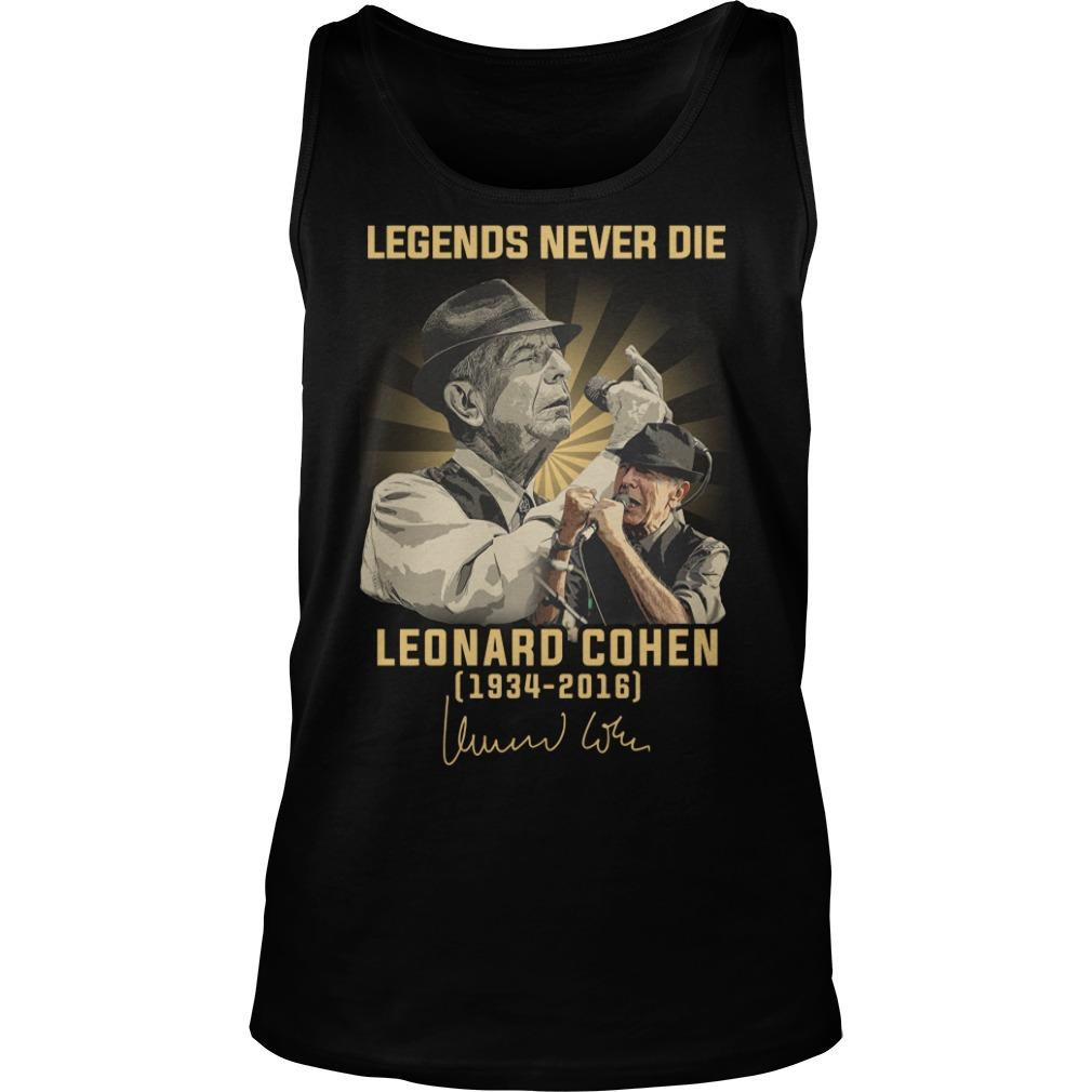 Legends Never Die Leonard Cohen 1934 2016 Signature Shirt tank top