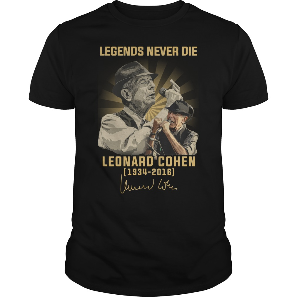 Legends Never Die Leonard Cohen 1934 2016 Signature Shirt