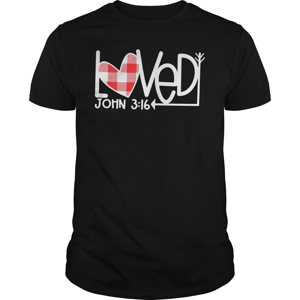 Loved John 3 16 Valentine Shirt