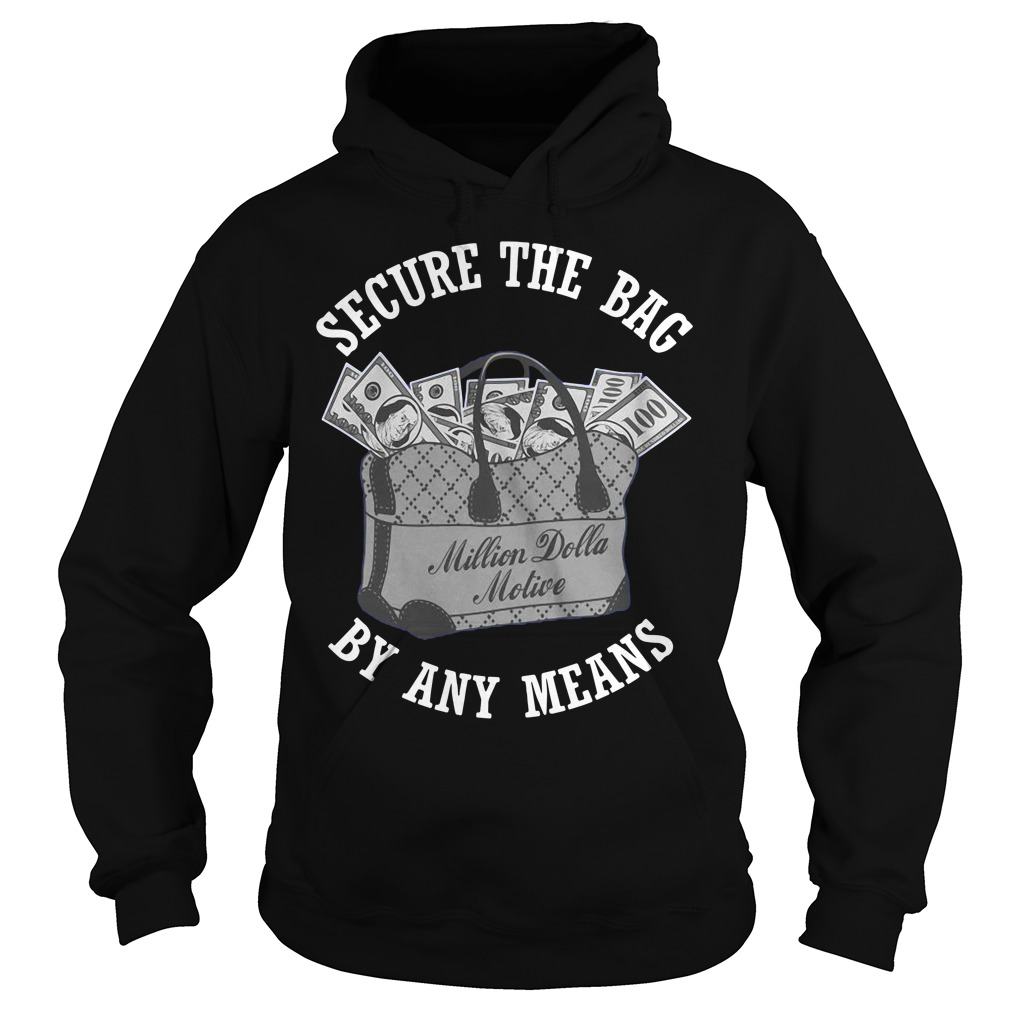 Secure The Bag By Any Means Shirt hoodie