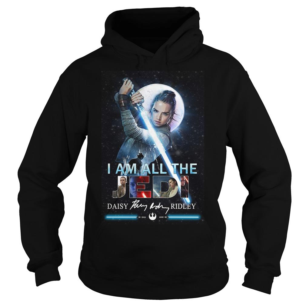 Star Wars Rey Skywalker I Am All The Jedi Daisy Ridley Signature Shirt hoodie