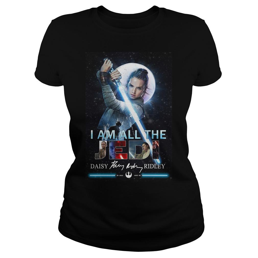 Star Wars Rey Skywalker I Am All The Jedi Daisy Ridley Signature Shirt ladies tee
