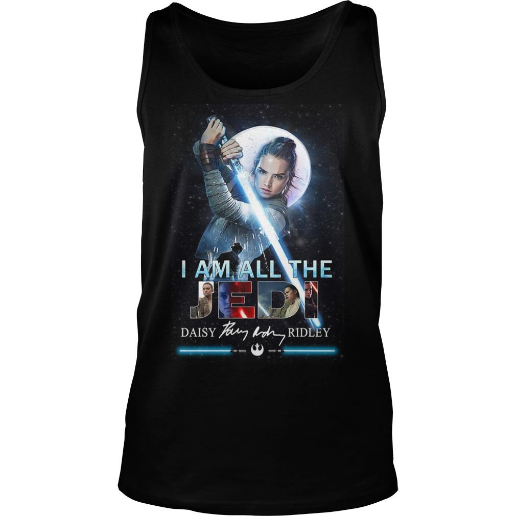 Star Wars Rey Skywalker I Am All The Jedi Daisy Ridley Signature Shirt tank top
