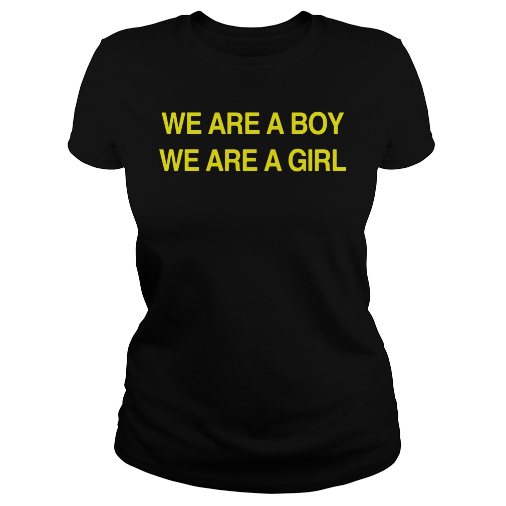 We Are A Boy We Are A Girl Shirt ladies tee