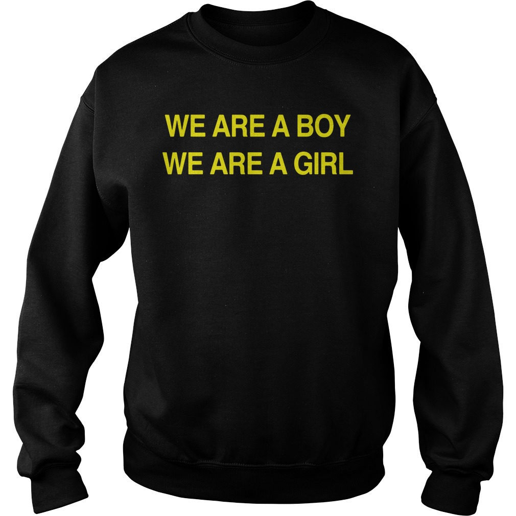 We Are A Boy We Are A Girl Shirt sweater