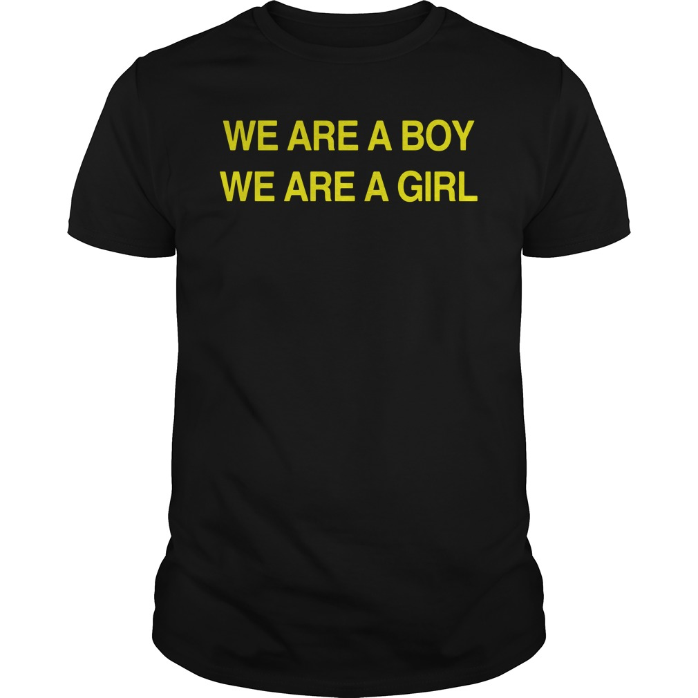 We Are A Boy We Are A Girl Shirt